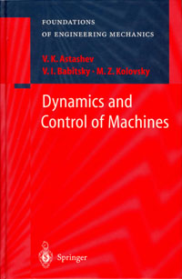 Astashev, V.K., Babitsky, V.I., Kolovsky, M.Z. Dynamics and Control of Machines.